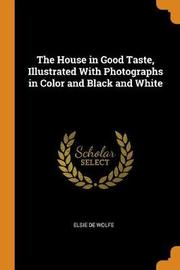 The House in Good Taste, Illustrated with Photographs in Color and Black and White by Elsie de Wolfe