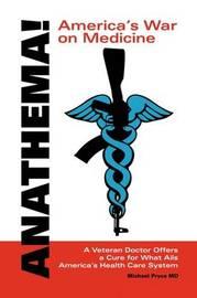 Anathema! America's War on Medicine by Michael L. Pryce