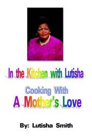 In the Kitchen with Lutisha Cooking with a Mother's Love by Lutisha Smith image