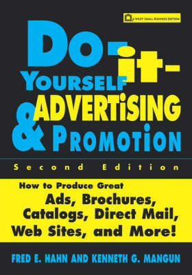 Do-it-yourself Advertising and Promotion: How to Produce Great Ads, Brochures, Catalogs, Direct Mail, Web Sites and More by Fred E. Hahn