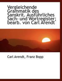 Vergleichende Grammatik Des Sanskrit. Ausf Hrliches Sach- Und Wortregister; Bearb. Von Carl Arendt by Carl Arendt
