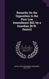 Remarks on the Opposition to the Poor Law Amendment Bill, by a Guardian [N.W. Senior] by Nassau William Senior image