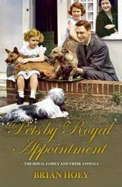 Pets by Royal Appointment by Brian Hoey