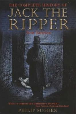 The Complete History of Jack the Ripper by Philip Sugden image