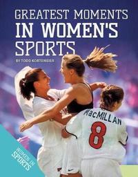 Greatest Moments in Women's Sports by Todd Kortemeier