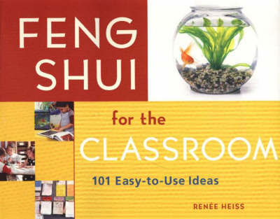Feng Shui for the Classroom by E. Renee Heiss