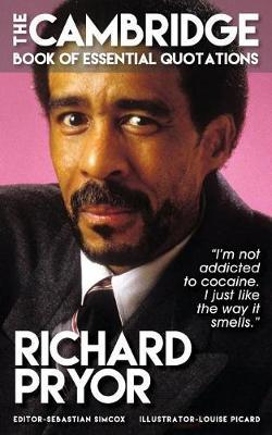 Richard Pryor - The Cambridge Book of Essential Quotations by Sebastian Simcox