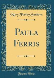 Paula Ferris (Classic Reprint) by Mary Farley Sanborn image