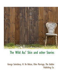 The Wild Ass' Skin and Other Stories by George Saintsbury