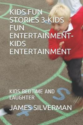 Kids Fun Stories 3-Kids Fun Entertainment-Kids Entertainment by James Silverman