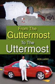 From the Guttermost to the Uttermost by Ron Larry image