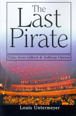 The Last Pirate: Tales from the Gilbert and Sullivan Operas by Louis Untermeyer image