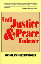Until Justice and Peace Embrace by Nicholas Wolterstorff