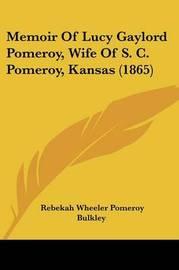 Memoir Of Lucy Gaylord Pomeroy, Wife Of S. C. Pomeroy, Kansas (1865) by Rebekah Wheeler Pomeroy Bulkley image
