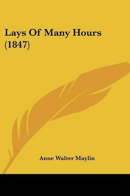 Lays Of Many Hours (1847) by Anne Walter Maylin image