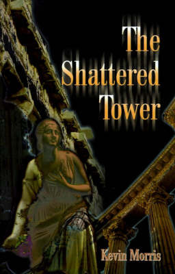 The Shattered Tower by Kevin Morris