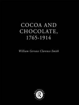 Cocoa and Chocolate, 1765-1914 by William G.Clarence- Smith image