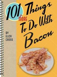 101 More Things to Do with Bacon by Eliza Cross