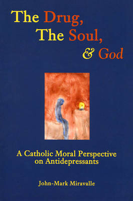 The Drug, the Soul, and God by John-Mark Miravalle