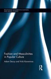 Fashion and Masculinities in Popular Culture by Adam Geczy