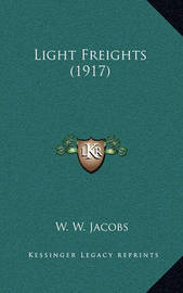 Light Freights (1917) by William Wymark Jacobs