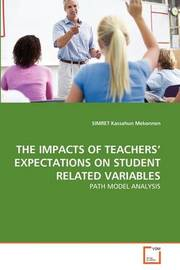 The Impacts of Teachers' Expectations on Student Related Variables by SIMRET Kassahun Mekonnen