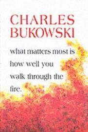 What Matters Most is How Well You by Charles Bukowski