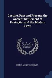 Castine, Past and Present; The Ancient Settlement of Pentag�et and the Modern Town by George Augustus Wheeler