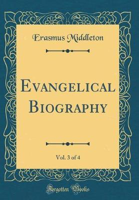 Evangelical Biography, Vol. 3 of 4 (Classic Reprint) by Erasmus Middleton