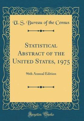 Statistical Abstract of the United States, 1975 by U S Bureau of the Census