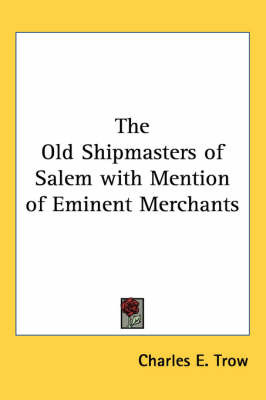 The Old Shipmasters of Salem with Mention of Eminent Merchants by Charles E. Trow image