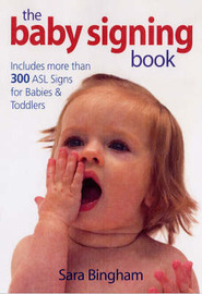 Baby Signing Book: Includes More Than 300 Sign Language Signs for Babies and Toddlers by Sara Bingham image