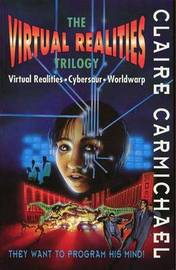 The Virtual Realities Trilogy: Virtual Realities, Cybersaur Worldwarp by Claire Carmichael