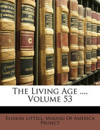 The Living Age ..., Volume 53 by Eliakim Littell
