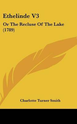 Ethelinde V3: Or the Recluse of the Lake (1789) by Charlotte Turner Smith image