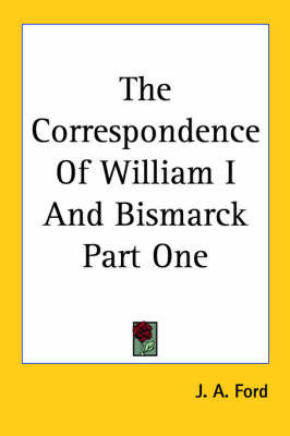The Correspondence Of William I And Bismarck Part One