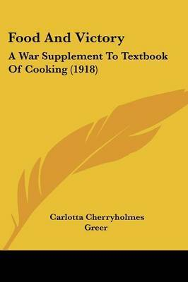 Food and Victory: A War Supplement to Textbook of Cooking (1918) by Carlotta Cherryholmes Greer