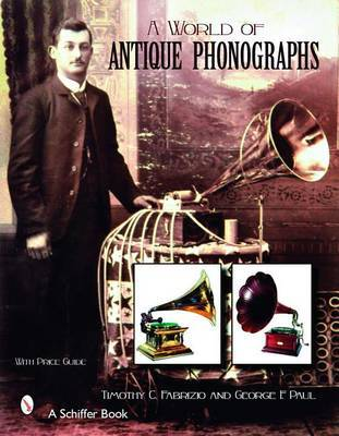A World of Antique Phonographs by Timothy,C Fabrizio