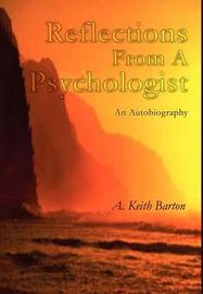Reflections from a Psychologist by A. Keith Barton