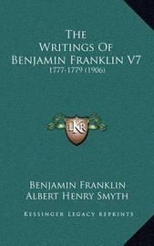 The Writings of Benjamin Franklin V7: 1777-1779 (1906) by Benjamin Franklin