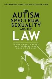 The Autism Spectrum, Sexuality and the Law by Isabelle Henault