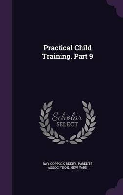 Practical Child Training, Part 9 by Ray Coppock Beery