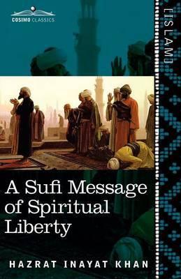 A Sufi Message of Spiritual Liberty by Hazrat Inayat Khan