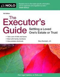 The Executor's Guide: Settling a Loved One's Estate or Trust by Mary Randolph, J.D.