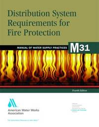 M31 Distribution System Requirements for Fire Protection by American Water Works Association (AWWA)