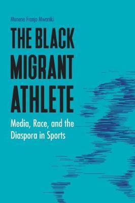 The Black Migrant Athlete by Munene Franjo Mwaniki