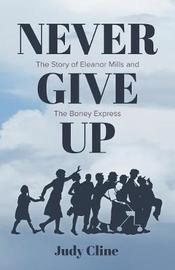 Never Give Up by Judy Cline