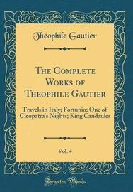 The Complete Works of Theophile Gautier, Vol. 4 by Theophile Gautier