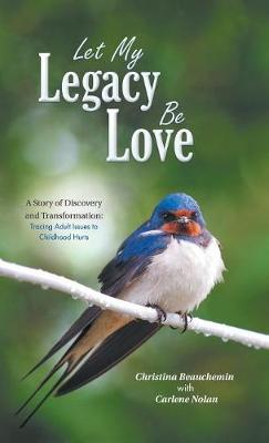 Let My Legacy Be Love by Christina Beauchemin