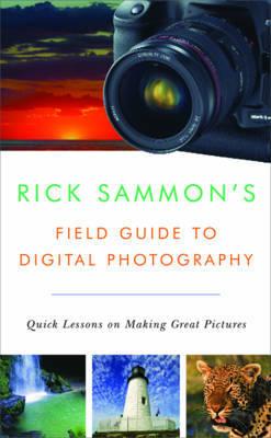 Rick Sammon's Field Guide to Digital Photography by Rick Sammon